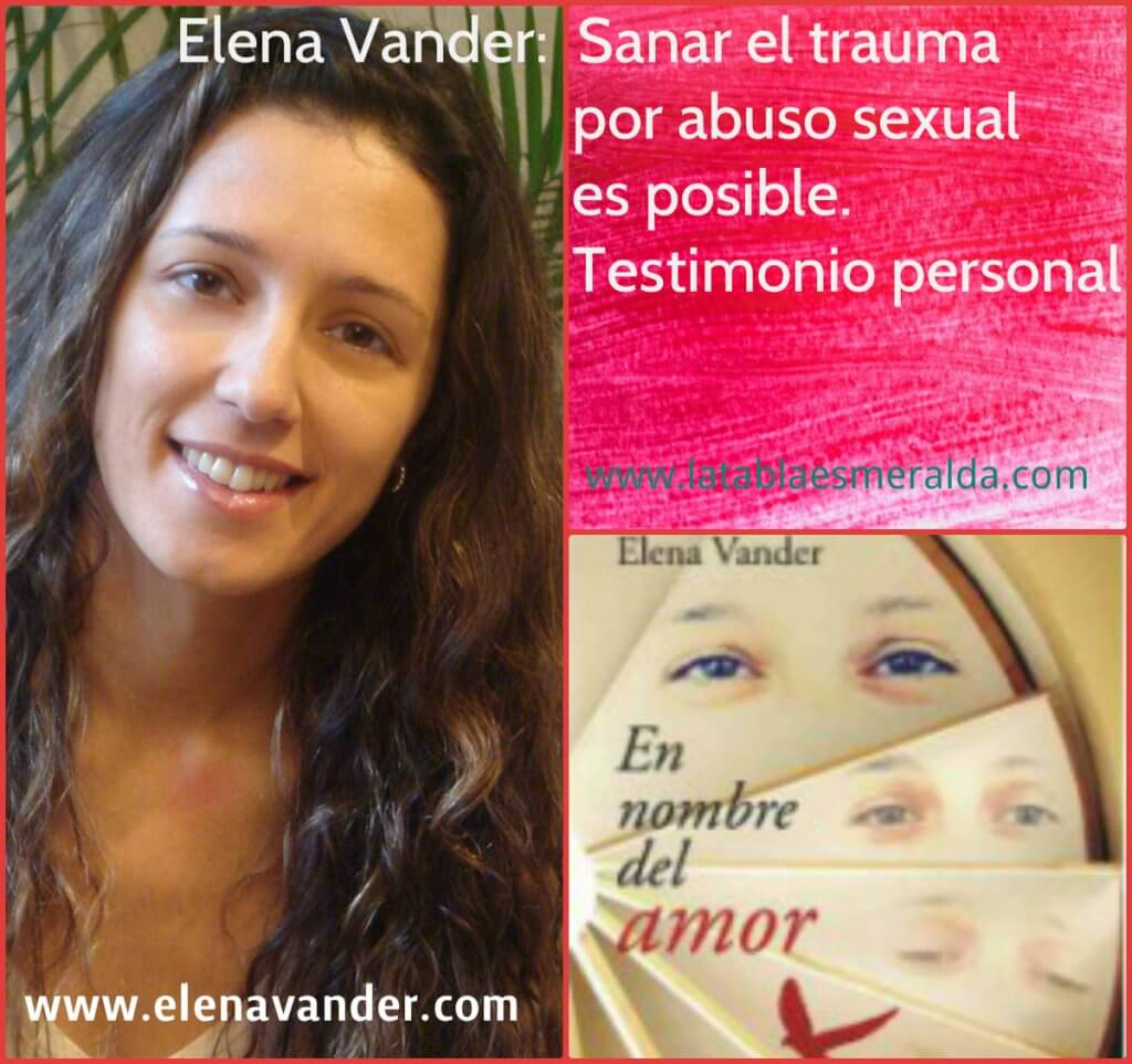 Elena Vander te cuenta cómo sufríó en su propia piel el abuso sexual y cómo superar el trauma